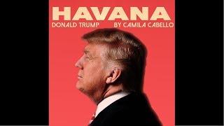 Camila Cabello - Havana ( cover by Donald Trump )
