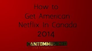 Get American Netflix In Canada FREE! Updated For 2014