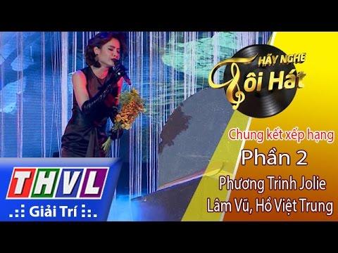 THVL | Hãy nghe tôi hát 2017 - Tập 13: Phần 2 - Hồ Việt Trung, Lâm Vũ, Phương Trinh Jolie