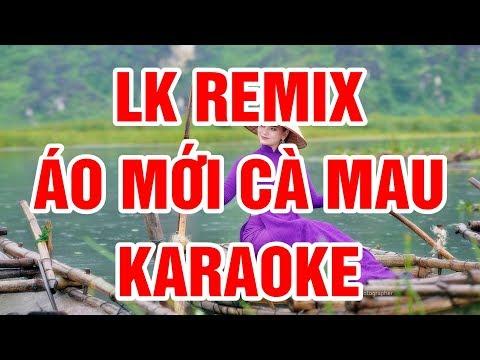 LK Remix Karaoke   Áo Mới Cà Mau    Beat Chuẩn    Nhạc Sống Thanh Ngân
