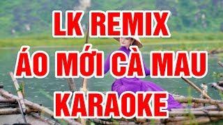 LK Remix Karaoke|| Áo Mới Cà Mau || Beat Chuẩn || Nhạc Sống Thanh Ngân