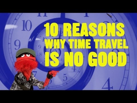 10 Reasons Why Time Travel is No Good