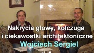 Nakrycia głowy, kolczuga i ciekawostki architektoniczne - Wojciech Sergiel