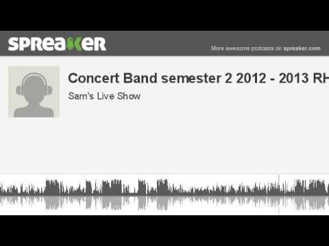 Concert Band semester 2 2012 - 2013 RHHS (part 1 of 2, made with Spreaker)