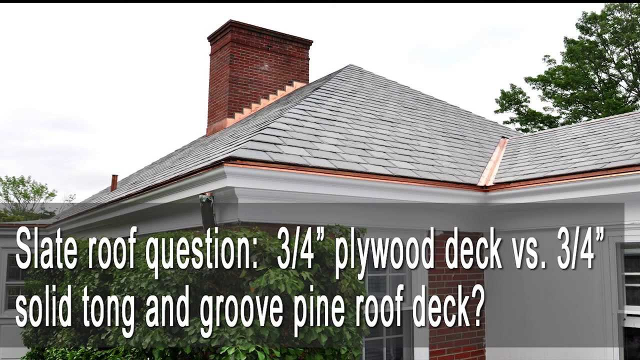 Slate Roof 3 4 Plywood Deck Vs 3 4 Solid Tongue And