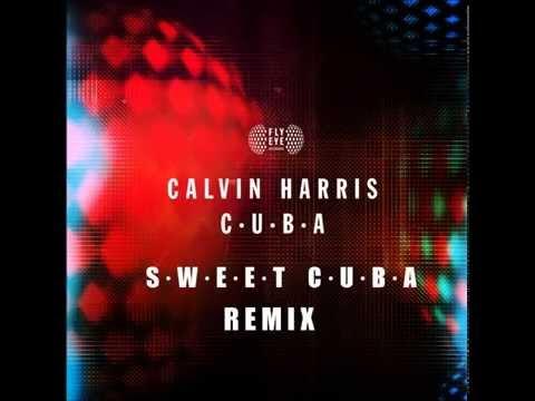 Calvin Harris - Cuba (Sweet Cuba Remix)