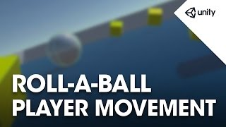 Unity 5 - Roll a Ball game - 2 of 8: Moving the Player - Unity Official Tutorials