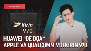 """TechDaily 05/09: Huawei """"đe dọa"""" Apple và Qualcomm với Kirin 970"""