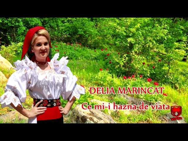 Delia Marincat  - Ce mi-i hazna de viata (NOU 2013)