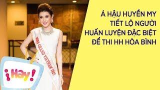 Á hậu Huyền My chi mạnh mời người huấn luyện của Hoa hậu Hoàn vũ Thế g