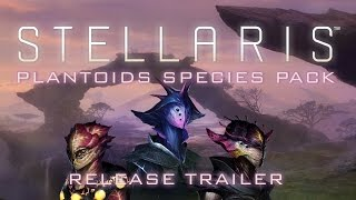 Stellaris - Plantoids Species Pack DLC Release Trailer