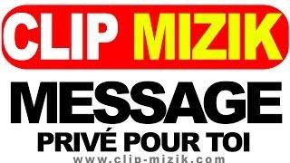 Clip Mizik... Un message privé pour toi.