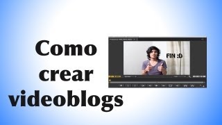 Como hacer / editar Video Blogs