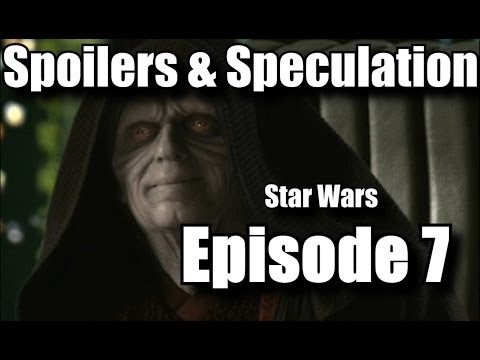 Star Wars Episode 7 - Spoilers & Speculation