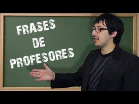 Los Profesores chilenos, y sus frases.