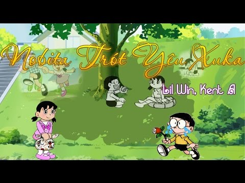 [Doraemon Version] Nobita Trót Yêu Xuka - Lil Win, Kent A