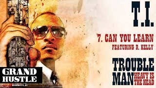 T.I. ft.  R Kelly - Can You Learn
