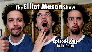 The Elliot Mason Show - 1: Bells Palsy