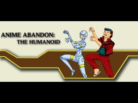 Anime Abandon: The Humanoid