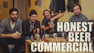 [An Honest Beer Commercial] Video