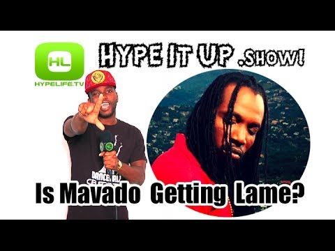 Mavado Getting Lame? // Hype It Up Show!