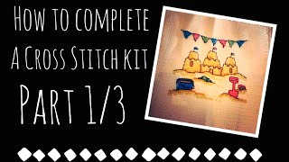 How To Complete A Cross Stitch Kit (Part 1/3)