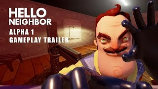 Hello Neighbor - Alpha 1 Gameplay Trailer