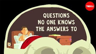TedEd: Questions No One Knows the Answers To