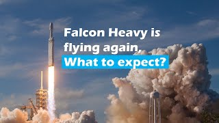 SpaceX Falcon Heavy is finally flying again, what took so long?