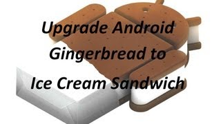 Upgrade Android From 2.3.6 To 4.0.3 (Gingerbread To Ice