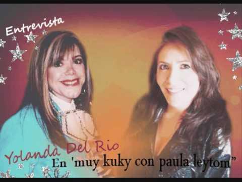 Parte 1 Entrevista  Con  Yolanda Del Rio En Muy Kuky Con Paula Leytom