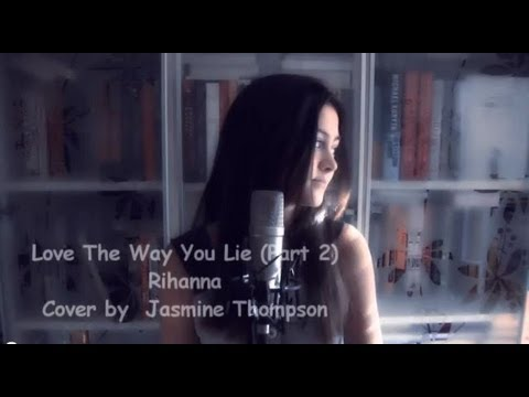 Rihanna - Love The Way You Lie (Part 2) - Cover By Jasmine Thompson