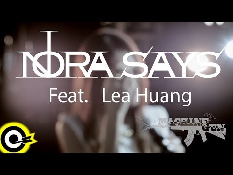 Nora Says Feat.Lea Huang - Machine Gun (官方完整版MV)(HD)