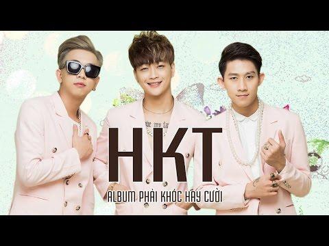 HKT 2016 - Phải Khóc Hay Cười - Những Ca Khúc Hay Nhất của HKT (Lý Tuấn Kiệt, TiTi, Hồ Chí Hùng)