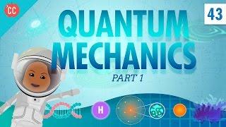 Quantum Mechanics - Part 1: Crash Course Physics #43