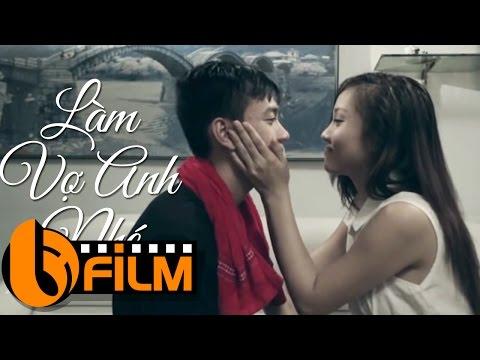 Phim Hay 2017   Làm Vợ Anh Nhé   Tổng Hợp Phim Ngắn Hay Ý Nghĩa