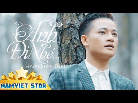 Anh Đi Nhé - Anh Quân Idol [MV HD OFFICIAL]