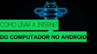 COMO USAR A INTERNET DO COMPUTADOR NO ANDROID