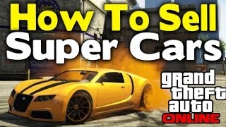 "GTA Online HOW TO SELL ""SUPER CARS"" ($15 Million/Hour"