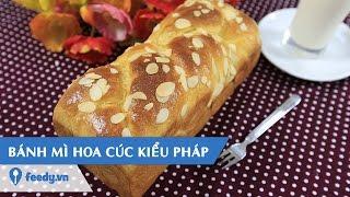 Hướng dẫn cách làm Bánh mì hoa cúc kiểu Pháp - Brioche với #Feedy