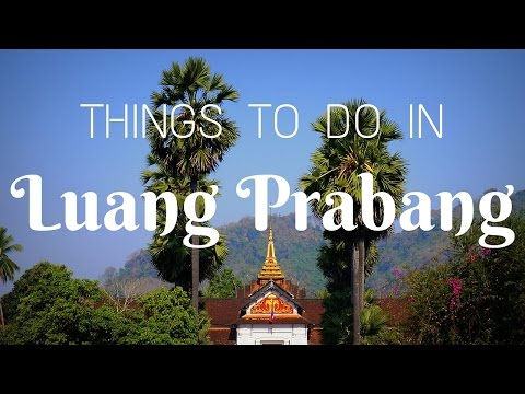 Best Things to do in Luang Prabang, Laos Travel and Top Attractions Guide