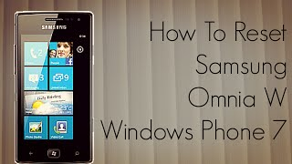 How To Reset Samsung Omnia W Windows Phone 7 Device
