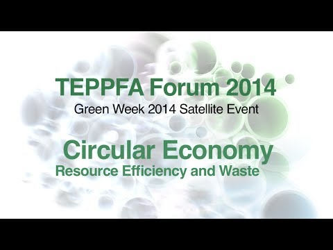Teppfa Forum 2014 -- Circular Economy, Resource Efficiency and Waste