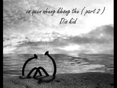 Cố quên nhưng không thể ( part 2 ) - Dio kid