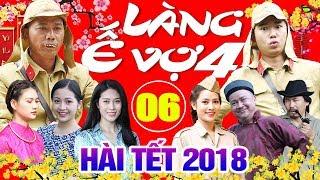 Hài Tết 2018 | Làng ế Vợ 4 - Tập 6 | Phim Hài Tết Mới Nhất 2018 - Minh Tít, Bình Trọng