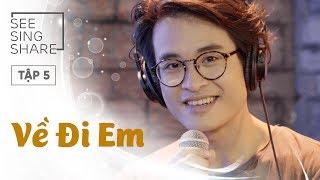 [SEE SING & SHARE - Tập 5] Về Đi Em - Hà Anh Tuấn