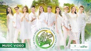 Việt Nam Tươi Đẹp - 40 Văn Nghệ Sĩ (Official MV)
