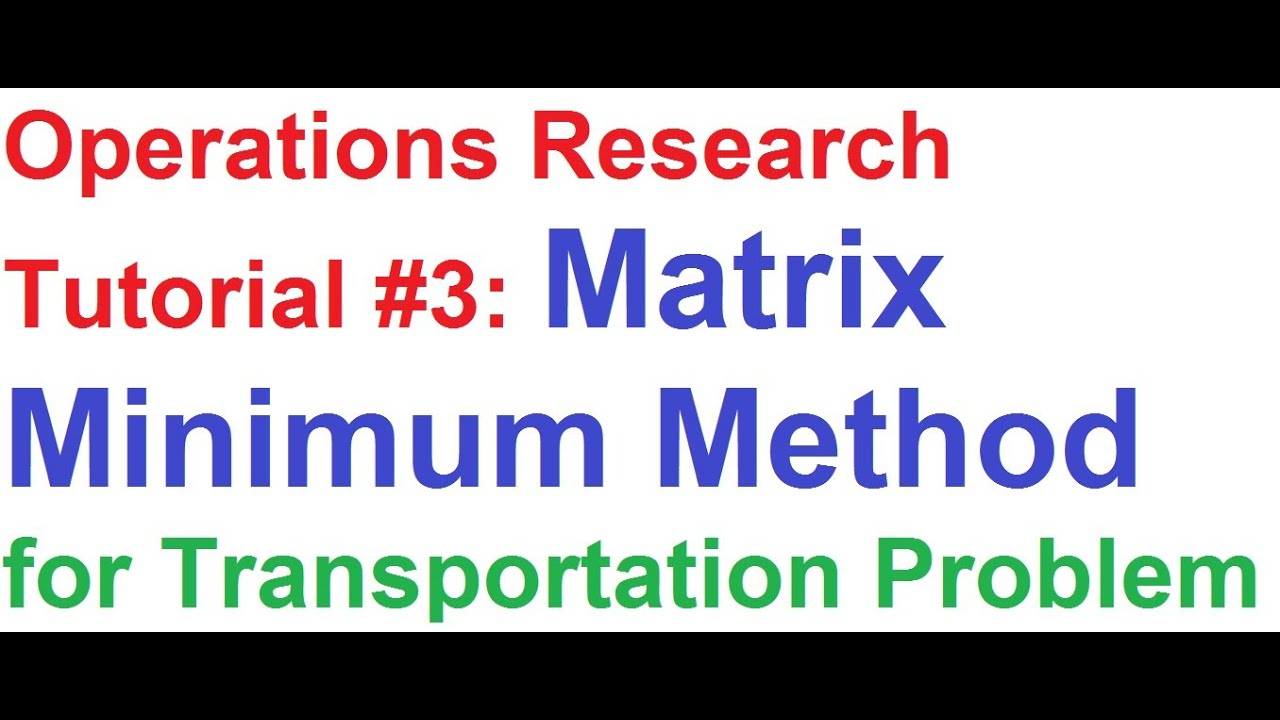 Operations Research Or Tutorial 3 Matrix Minimum Method