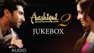 Aashiqui 2 Jukebox Full Songs Aditya Roy Kapur, Shraddha