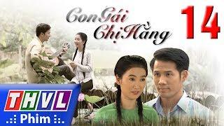 THVL | Con gái chị Hằng - Tập 14